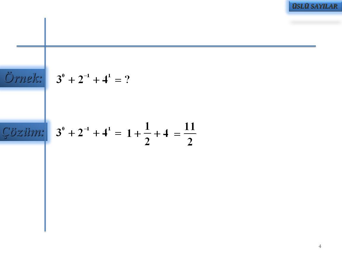 Örnek: Çözüm: ÜSLÜ SAYILAR 15