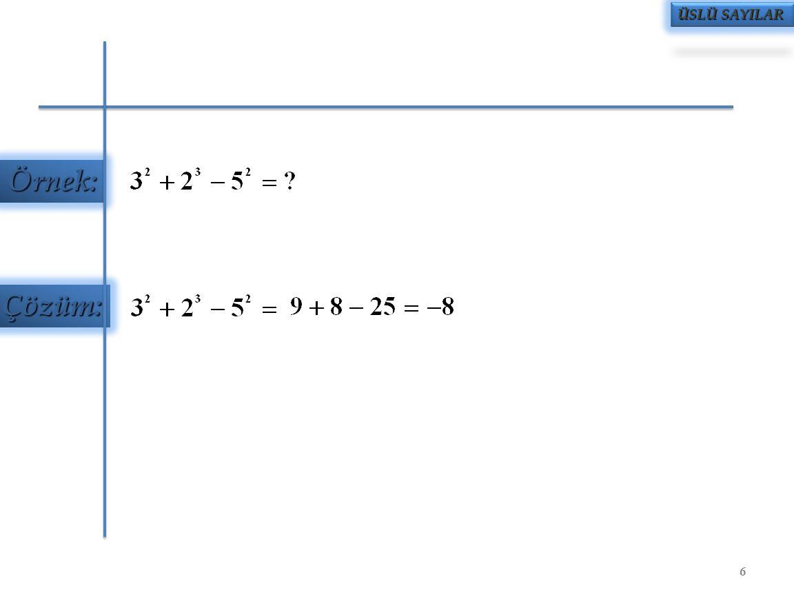 Örnek: Çözüm: ÜSLÜ SAYILAR 7