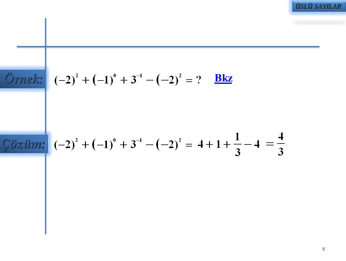 ÜSLÜ SAYILARDA İŞLEMLER Örnek: ÜSLÜ SAYILAR Üsleri ve tabanları aynı olan üslü sayılarda toplama ve çıkarma yapılabilir.