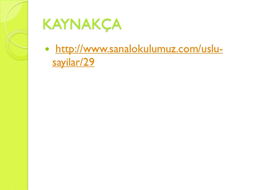 KAYNAKÇA http://www.sanalokulumuz.com/uslu- sayilar/29http://www.sanalokulumuz.com/uslu- sayilar/29
