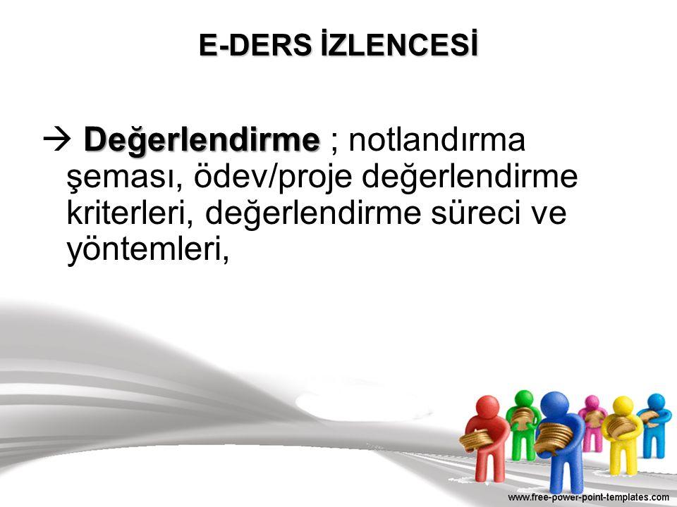 E-DERS İZLENCESİ Değerlendirme  Değerlendirme ; notlandırma şeması, ödev/proje değerlendirme kriterleri, değerlendirme süreci ve yöntemleri,