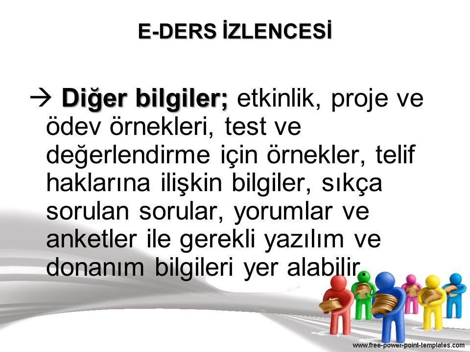 E-DERS İZLENCESİ Diğer bilgiler;  Diğer bilgiler; etkinlik, proje ve ödev örnekleri, test ve değerlendirme için örnekler, telif haklarına ilişkin bil