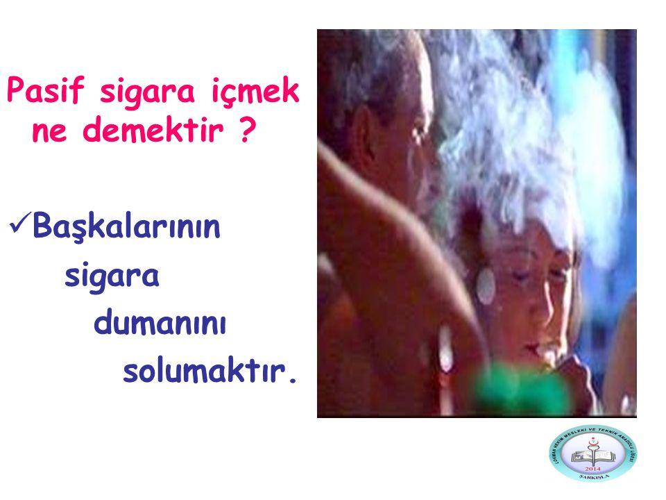 Pasif sigara içmek ne demektir ? Başkalarının sigara dumanını solumaktır.