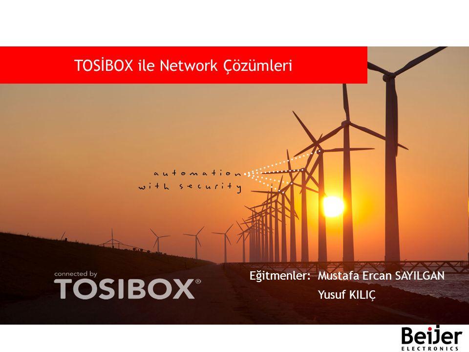 Eğitmenler: Mustafa Ercan SAYILGAN Yusuf KILIÇ TOSİBOX ile Network Çözümleri