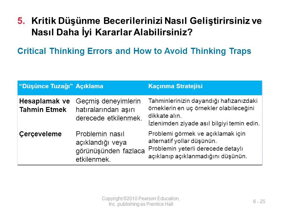 5.Kritik Düşünme Becerilerinizi Nasıl Geliştirirsiniz ve Nasıl Daha İyi Kararlar Alabilirsiniz? Copyright ©2010 Pearson Education, Inc. publishing as
