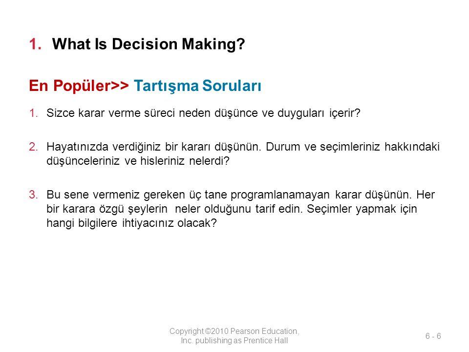 1.What Is Decision Making? 1.Sizce karar verme süreci neden düşünce ve duyguları içerir? 2.Hayatınızda verdiğiniz bir kararı düşünün. Durum ve seçimle