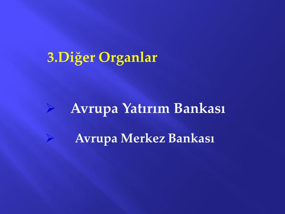 3.Diğer Organlar  Avrupa Yatırım Bankası  Avrupa Merkez Bankası