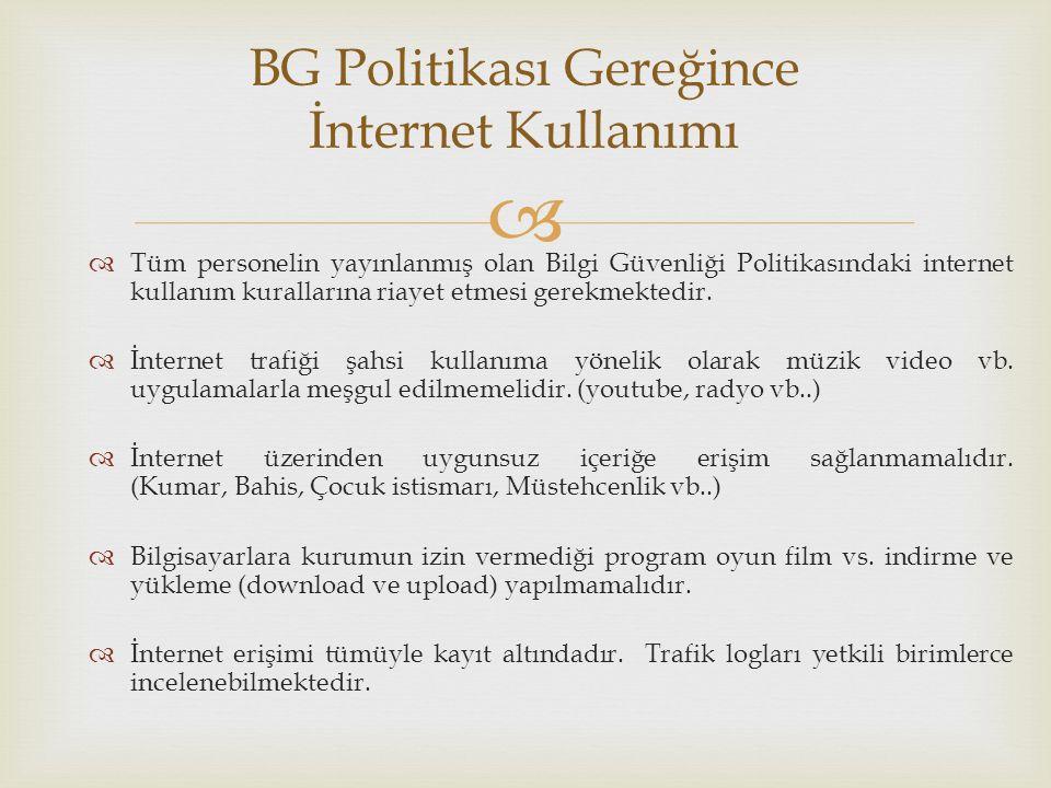   Tüm personelin yayınlanmış olan Bilgi Güvenliği Politikasındaki internet kullanım kurallarına riayet etmesi gerekmektedir.  İnternet trafiği şahs