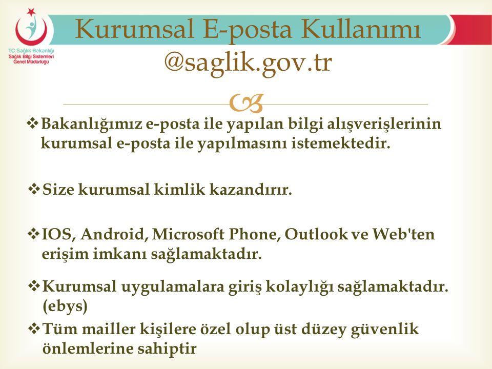  Kurumsal E-posta Kullanımı @saglik.gov.tr  Tüm mailler kişilere özel olup üst düzey güvenlik önlemlerine sahiptir  IOS, Android, Microsoft Phone,