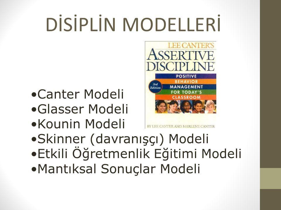 DİSİPLİN MODELLERİ Canter Modeli Glasser Modeli Kounin Modeli Skinner (davranışçı) Modeli Etkili Öğretmenlik Eğitimi Modeli Mantıksal Sonuçlar Modeli