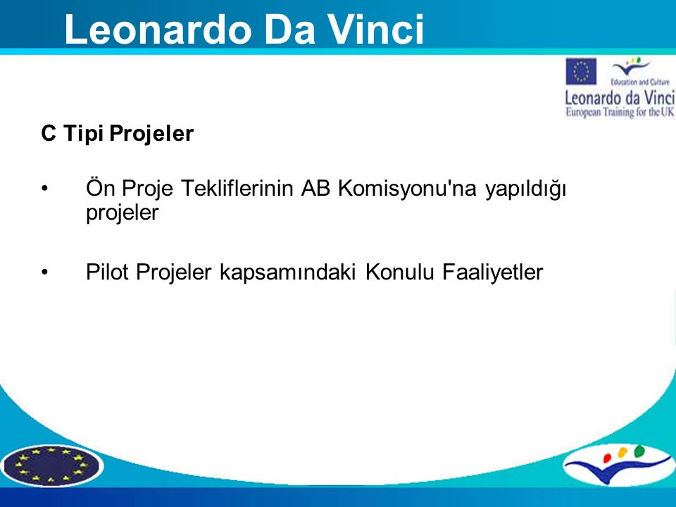 MÖS Eğitim Grubu C Tipi Projeler Ön Proje Tekliflerinin AB Komisyonu'na yapıldığı projeler Pilot Projeler kapsamındaki Konulu Faaliyetler Leonardo Da