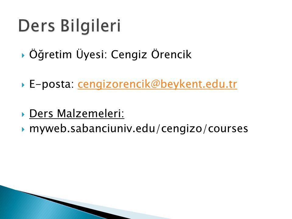  Öğretim Üyesi: Cengiz Örencik  E-posta: cengizorencik@beykent.edu.trcengizorencik@beykent.edu.tr  Ders Malzemeleri:  myweb.sabanciuniv.edu/cengiz