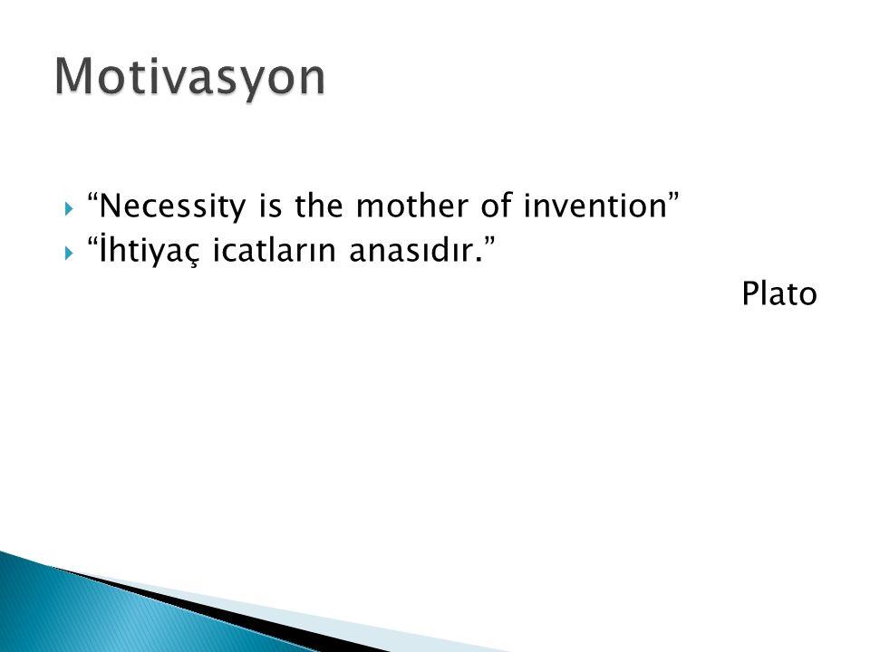 """ """"Necessity is the mother of invention""""  """"İhtiyaç icatların anasıdır."""" Plato"""