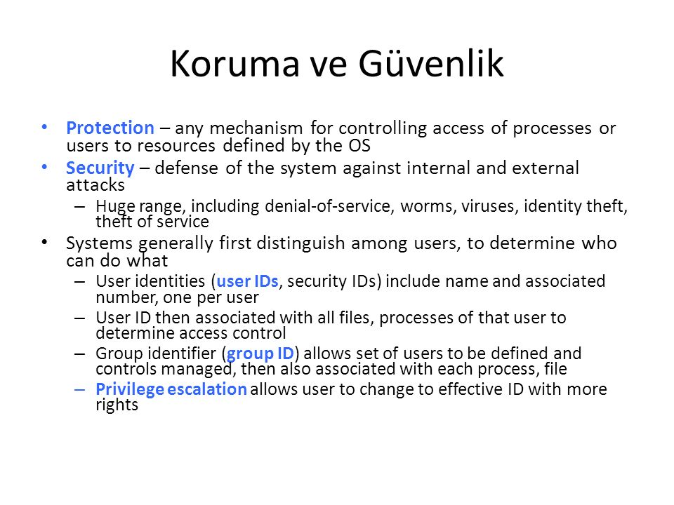 Koruma ve Güvenlik Protection – any mechanism for controlling access of processes or users to resources defined by the OS Security – defense of the sy