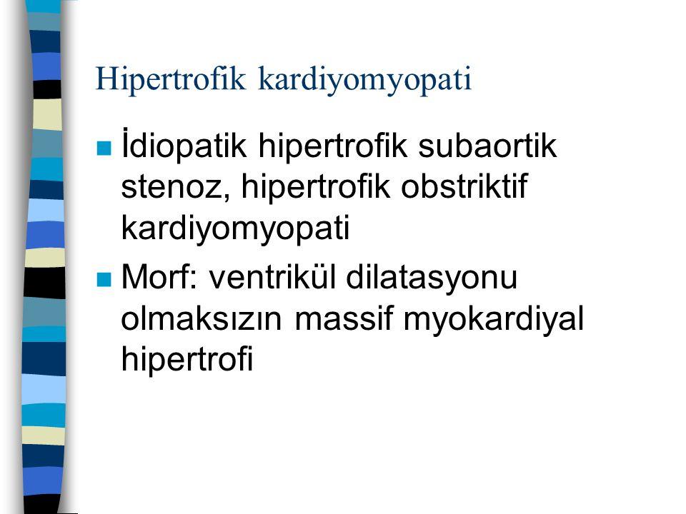 Hipertrofik kardiyomyopati n İdiopatik hipertrofik subaortik stenoz, hipertrofik obstriktif kardiyomyopati n Morf: ventrikül dilatasyonu olmaksızın ma