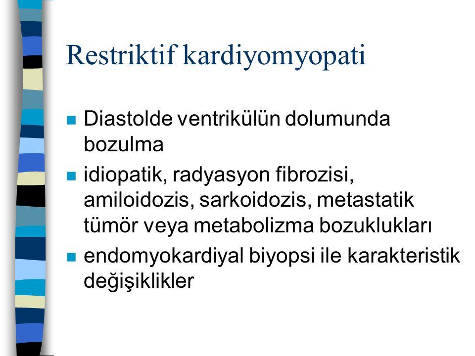 Restriktif kardiyomyopati n Diastolde ventrikülün dolumunda bozulma n idiopatik, radyasyon fibrozisi, amiloidozis, sarkoidozis, metastatik tümör veya