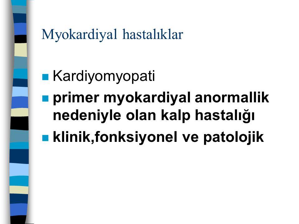n Kardiyomyopati n primer myokardiyal anormallik nedeniyle olan kalp hastalığı n klinik,fonksiyonel ve patolojik