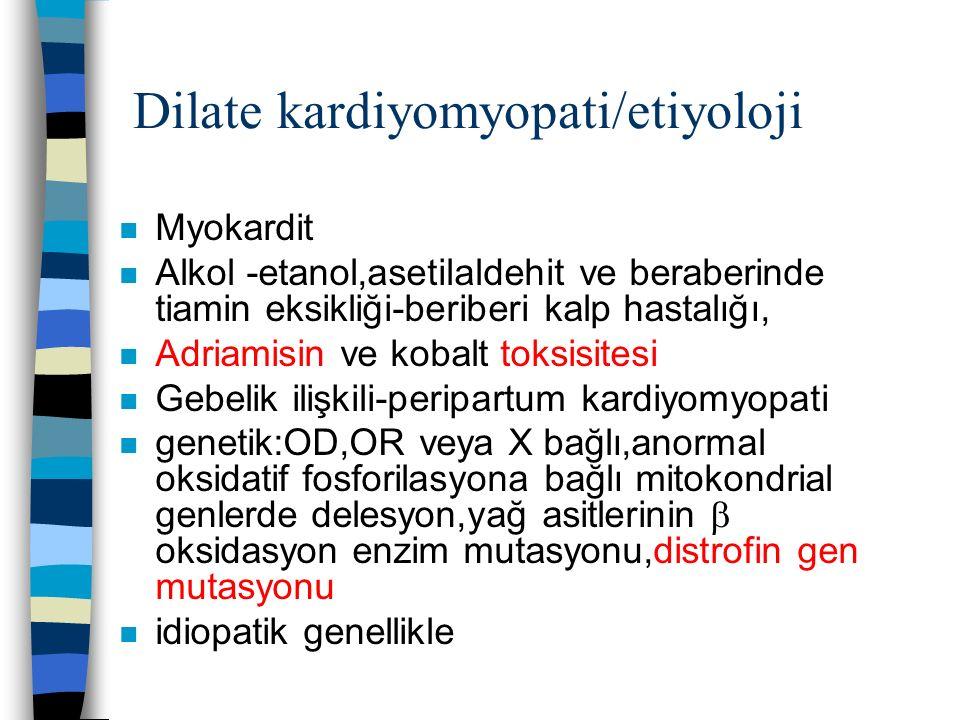Dilate kardiyomyopati/etiyoloji n Myokardit n Alkol -etanol,asetilaldehit ve beraberinde tiamin eksikliği-beriberi kalp hastalığı, n Adriamisin ve kob