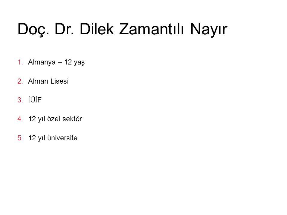 Doç. Dr. Dilek Zamantılı Nayır 1.Almanya – 12 yaş 2.Alman Lisesi 3.İÜİF 4.12 yıl özel sektör 5.12 yıl üniversite