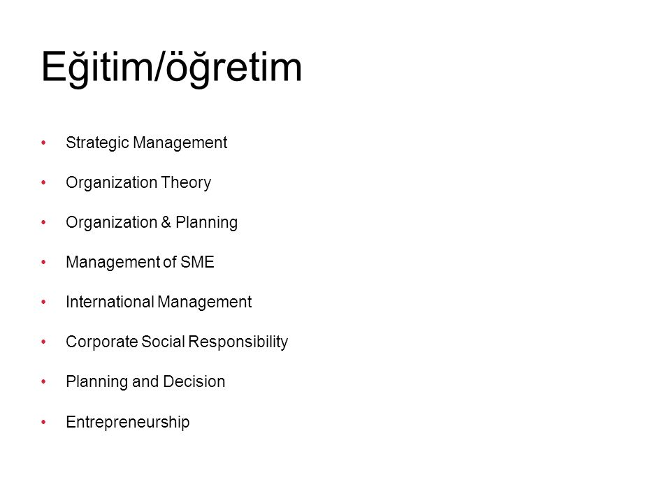 Eğitim/öğretim Strategic Management Organization Theory Organization & Planning Management of SME International Management Corporate Social Responsibi