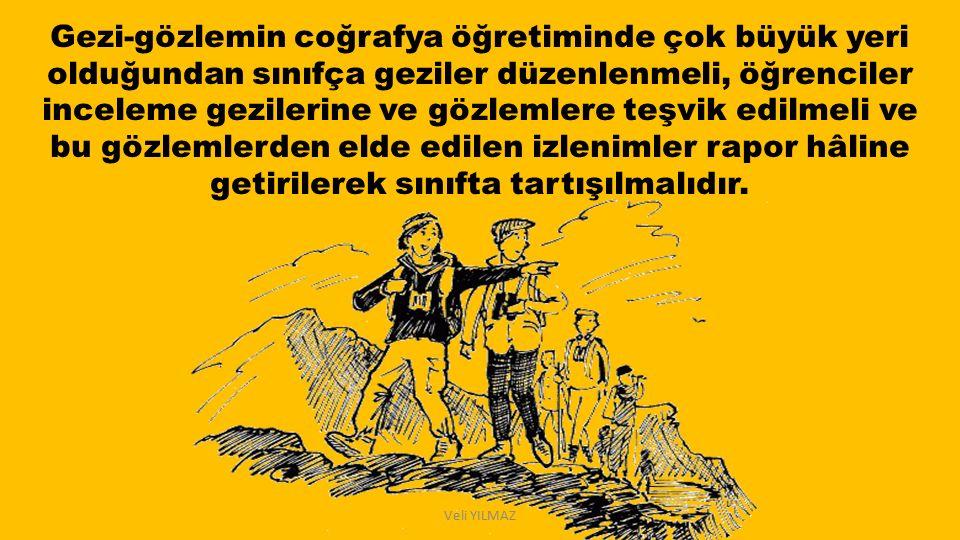 Veli YILMAZ Gezi-gözlemin coğrafya öğretiminde çok büyük yeri olduğundan sınıfça geziler düzenlenmeli, öğrenciler inceleme gezilerine ve gözlemlere te