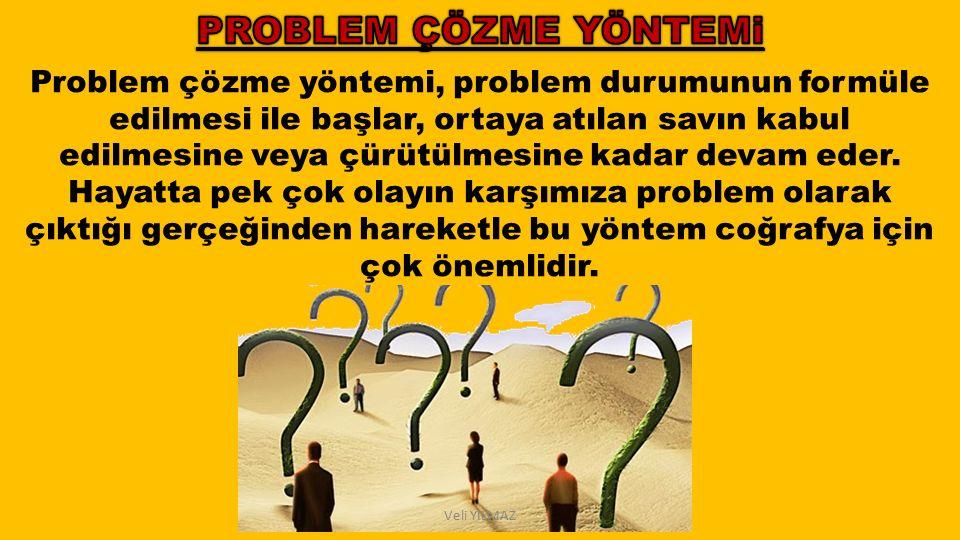 Veli YILMAZ Problem çözme yöntemi, problem durumunun formüle edilmesi ile başlar, ortaya atılan savın kabul edilmesine veya çürütülmesine kadar devam