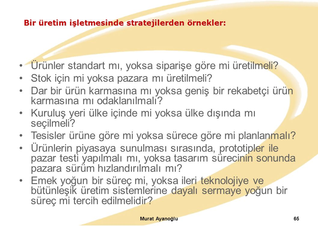 Murat Ayanoğlu65 Ürünler standart mı, yoksa siparişe göre mi üretilmeli.
