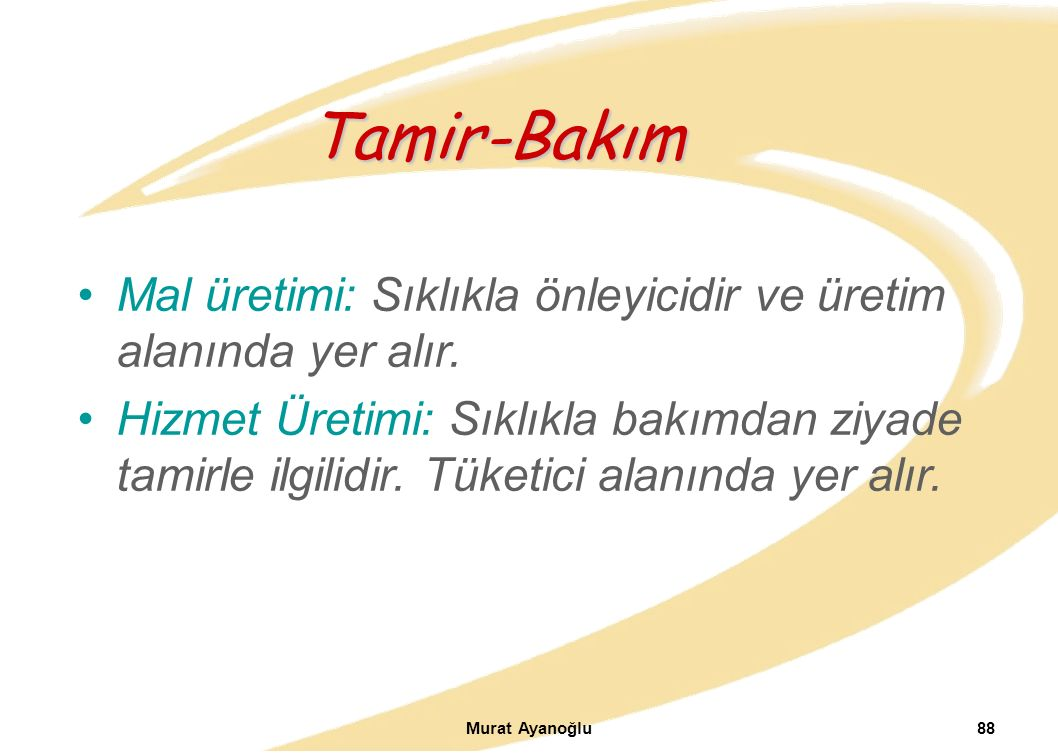 Murat Ayanoğlu88 Mal üretimi: Sıklıkla önleyicidir ve üretim alanında yer alır.