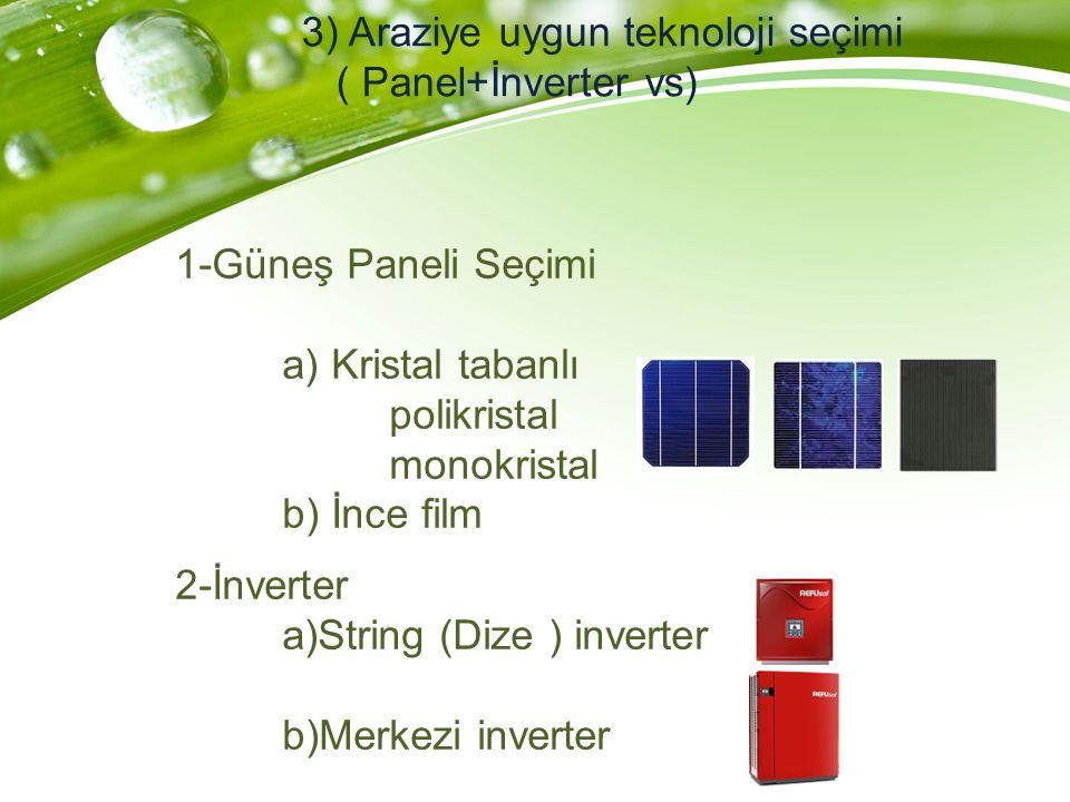 1-Güneş Paneli Seçimi a) Kristal tabanlı polikristal monokristal b) İnce film 2-İnverter a)String (Dize ) inverter b)Merkezi inverter 3) Araziye uygun teknoloji seçimi ( Panel+İnverter vs)