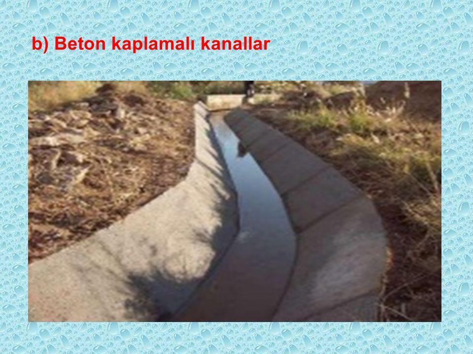 b) Beton kaplamalı kanallar Üstünlükleri 1. Sızma kayıpları toprak kanallardan oldukça düşüktür. % 10-15 sızma kaybı olmaktadır. 2. Erozyon sorunu yok
