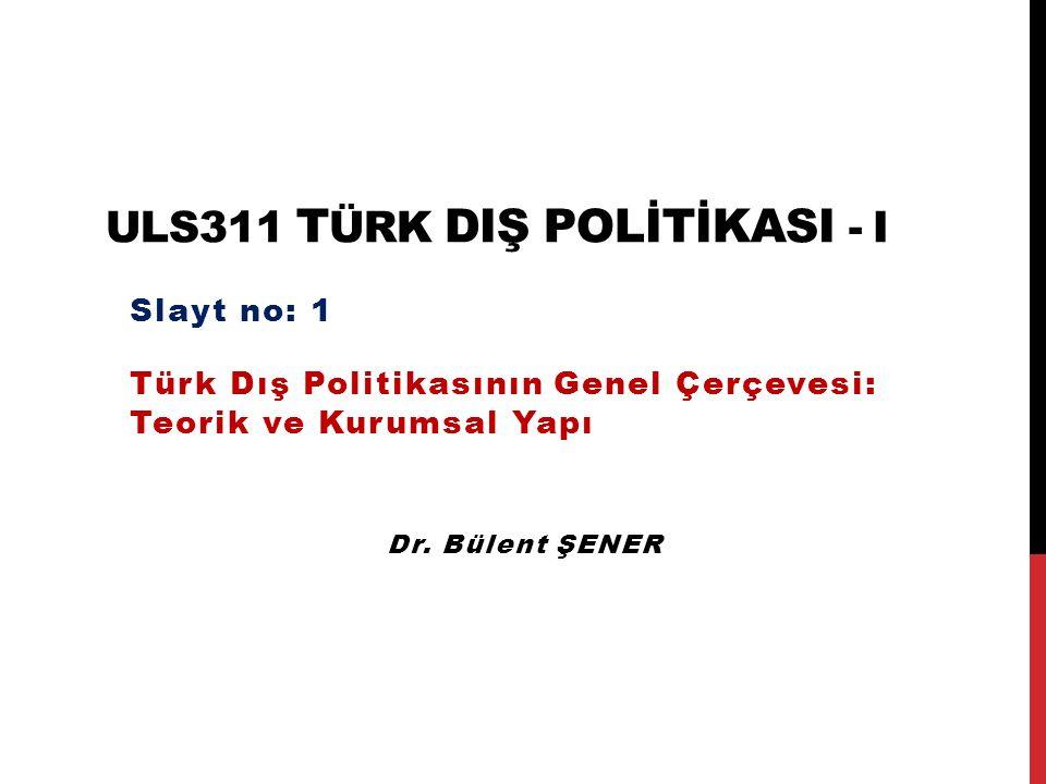 Türk Dış Politikasının Genel Çerçevesi: Teorik ve Kurumsal Yapı Türk Dış Politikasının Temel İlkeleri Mevcut İlkeler (2002-2015/Süreklilikten sapma)  Revizyonizm (Anti-statükoculuk)  Batıcılık (Taktik zorunluluktan dolayı)  Neo-Osmanlıcılık ve Neo-İslamcılık Mevcut Nitelikler (2002-2015/Süreklilikten sapma)  İdealizm  Oportünizm (Fırsatçılık)  Ümmetçi/Neo-siyasal İslamcı  Saldırgan, Müdahaleci, İhtiyatsız Bu mevcut ilke ve niteliklerin geçiciliği ya da kalıcılığı iktidar partisinin sürekli iktidarda kalmasına bağlı gözüküyor.