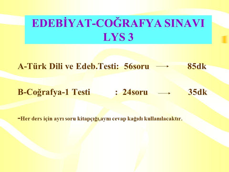 EDEBİYAT-COĞRAFYA SINAVI LYS 3 A-Türk Dili ve Edeb.Testi: 56soru 85dk B-Coğrafya-1 Testi : 24soru 35dk - Her ders için ayrı soru kitapçığı,aynı cevap kağıdı kullanılacaktır.