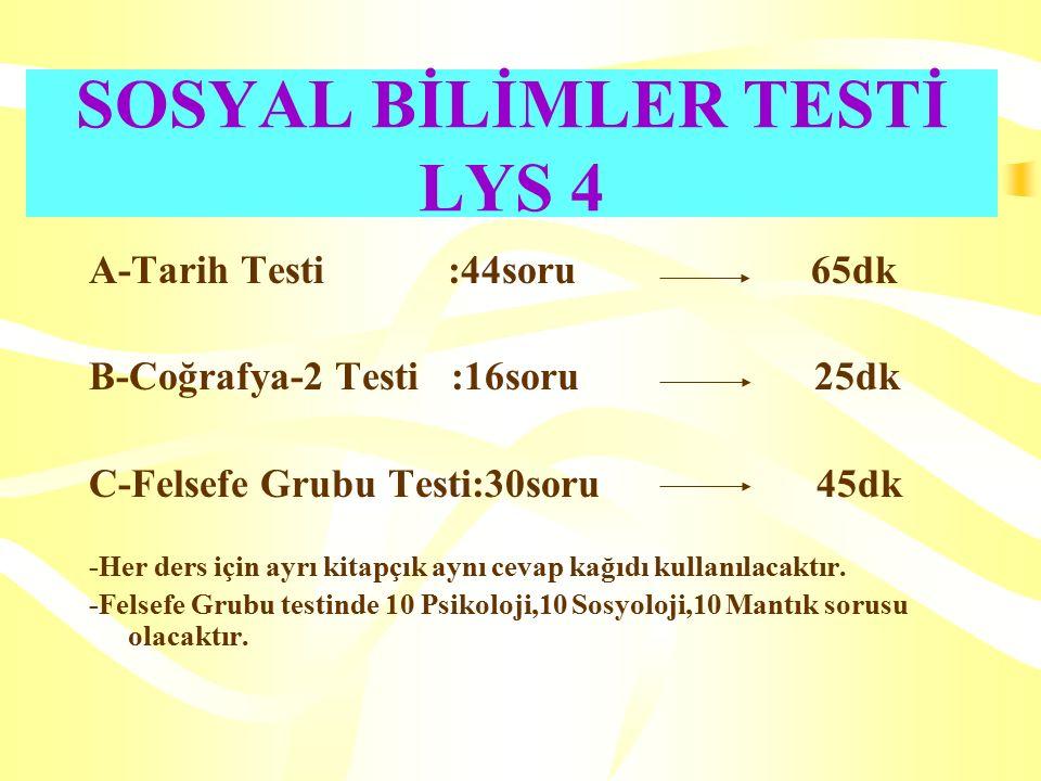 SOSYAL BİLİMLER TESTİ LYS 4 A-Tarih Testi :44soru 65dk B-Coğrafya-2 Testi :16soru 25dk C-Felsefe Grubu Testi:30soru 45dk -Her ders için ayrı kitapçık aynı cevap kağıdı kullanılacaktır.