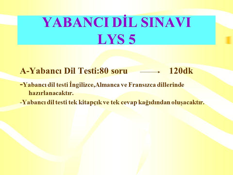 YABANCI DİL SINAVI LYS 5 A-Yabancı Dil Testi:80 soru 120dk - Yabancı dil testi İngilizce,Almanca ve Fransızca dillerinde hazırlanacaktır.