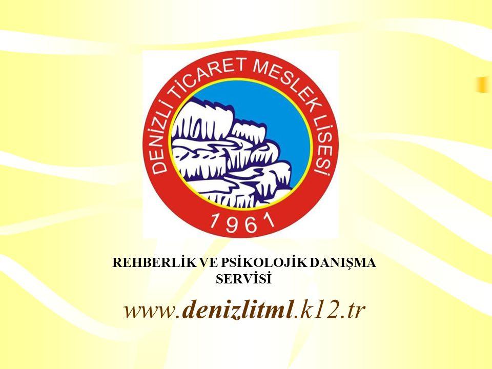 REHBERLİK VE PSİKOLOJİK DANIŞMA SERVİSİ www.denizlitml.k12.tr