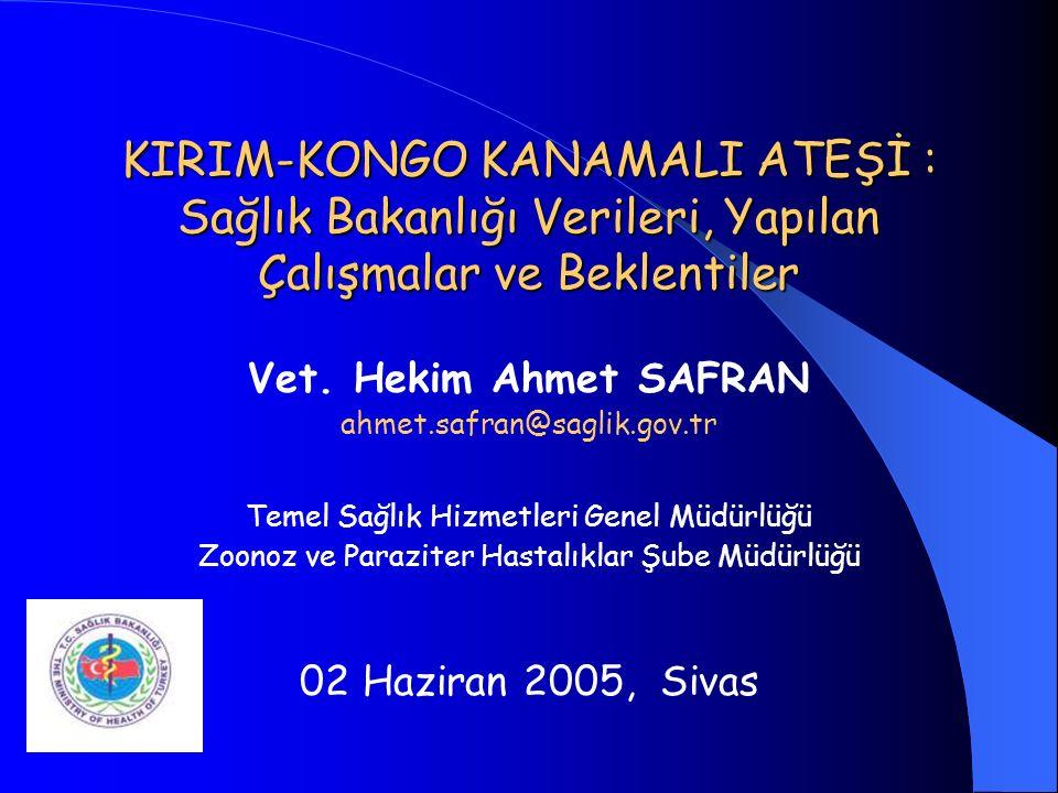 KIRIM-KONGO KANAMALI ATEŞİ : Sağlık Bakanlığı Verileri, Yapılan Çalışmalar ve Beklentiler Vet. Hekim Ahmet SAFRAN ahmet.safran@saglik.gov.tr Temel Sağ
