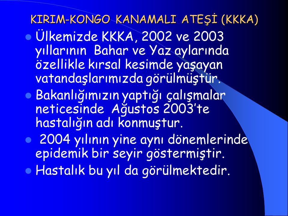 KIRIM-KONGO KANAMALI ATEŞİ (KKKA) Ülkemizde KKKA, 2002 ve 2003 yıllarının Bahar ve Yaz aylarında özellikle kırsal kesimde yaşayan vatandaşlarımızda gö