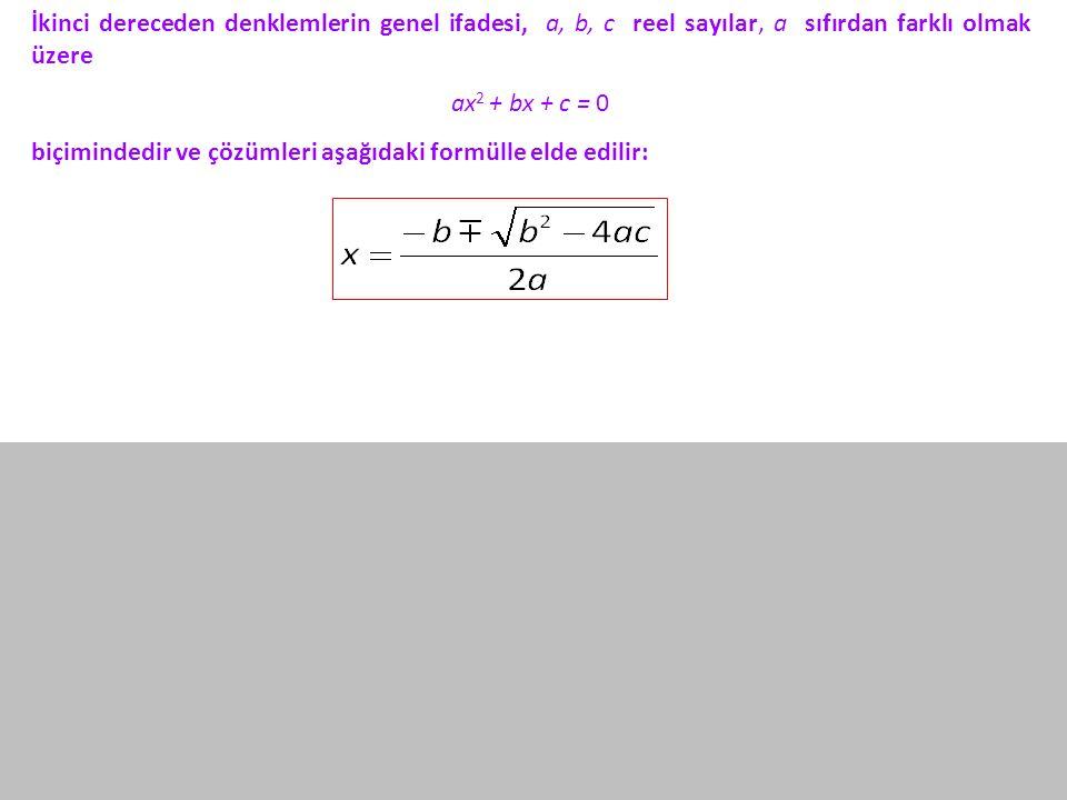 İkinci dereceden denklemlerin genel ifadesi, a, b, c reel sayılar, a sıfırdan farklı olmak üzere ax 2 + bx + c = 0 biçimindedir ve çözümleri aşağıdaki formülle elde edilir: