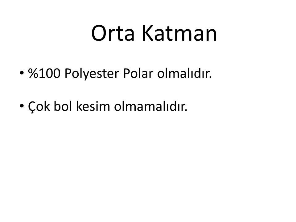 Orta Katman %100 Polyester Polar olmalıdır. Çok bol kesim olmamalıdır.