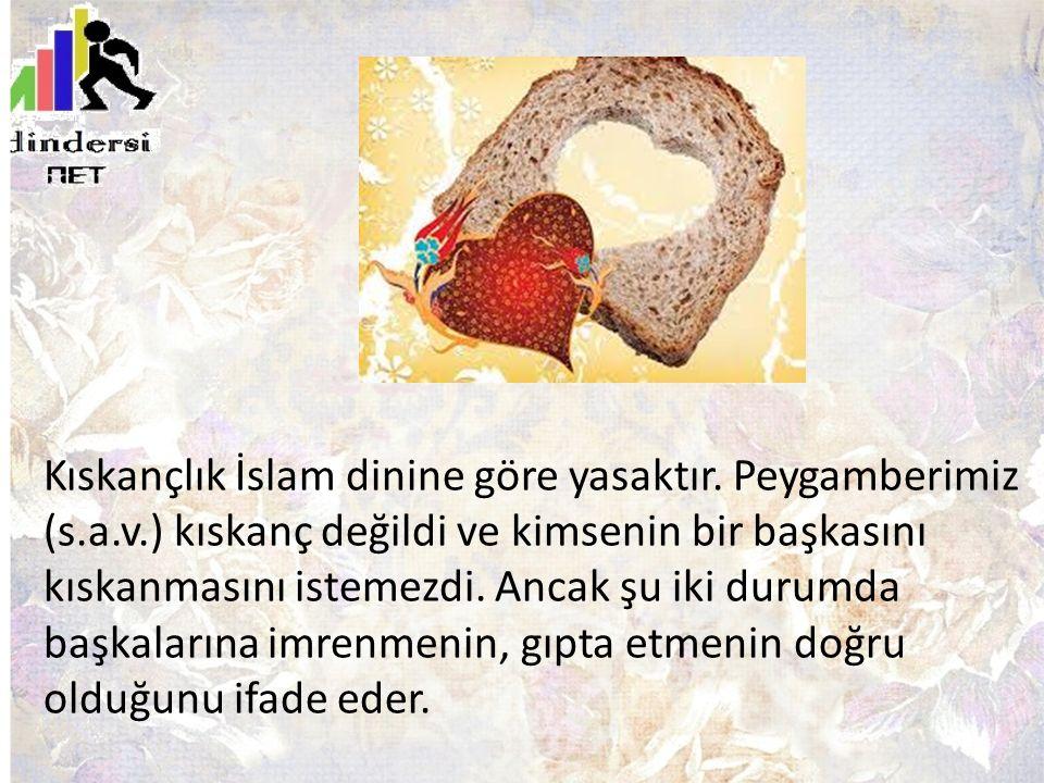 Kıskançlık İslam dinine göre yasaktır.