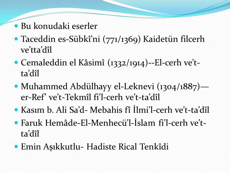 Bu konudaki eserler Taceddin es-Sübkî'ni (771/1369) Kaidetün filcerh ve'tta'dîl Cemaleddin el Kâsimî (1332/1914)--El-cerh ve't- ta'dîl Muhammed Abdülh