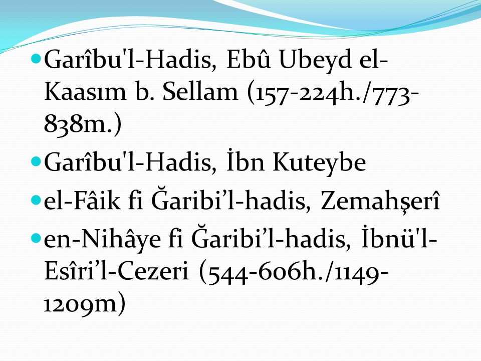 Garîbu'l-Hadis, Ebû Ubeyd el- Kaasım b. Sellam (157-224h./773- 838m.) Garîbu'l-Hadis, İbn Kuteybe el-Fâik fi Ğaribi'l-hadis, Zemahşerî en-Nihâye fi Ğa