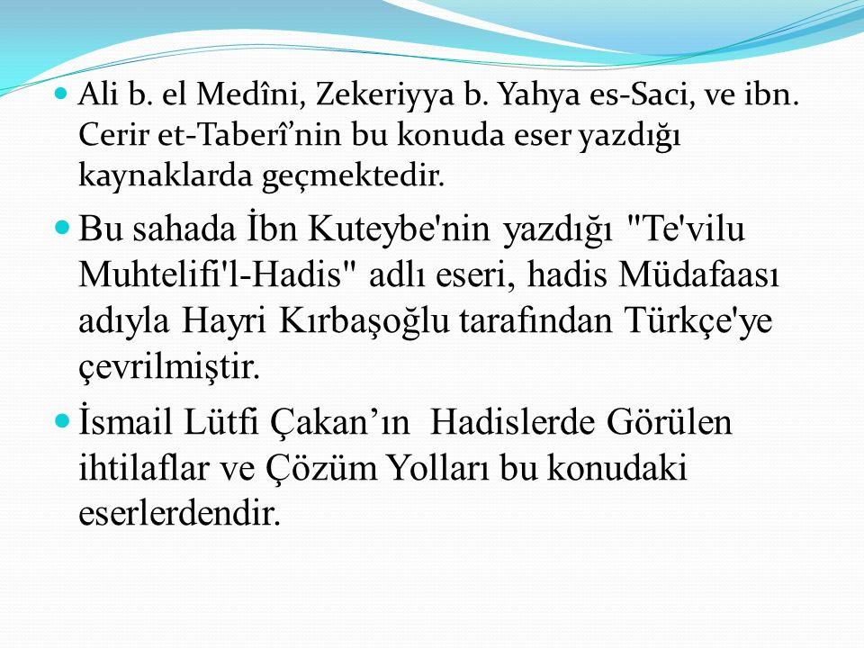 Ali b. el Medîni, Zekeriyya b. Yahya es-Saci, ve ibn. Cerir et-Taberî'nin bu konuda eser yazdığı kaynaklarda geçmektedir. Bu sahada İbn Kuteybe'nin ya