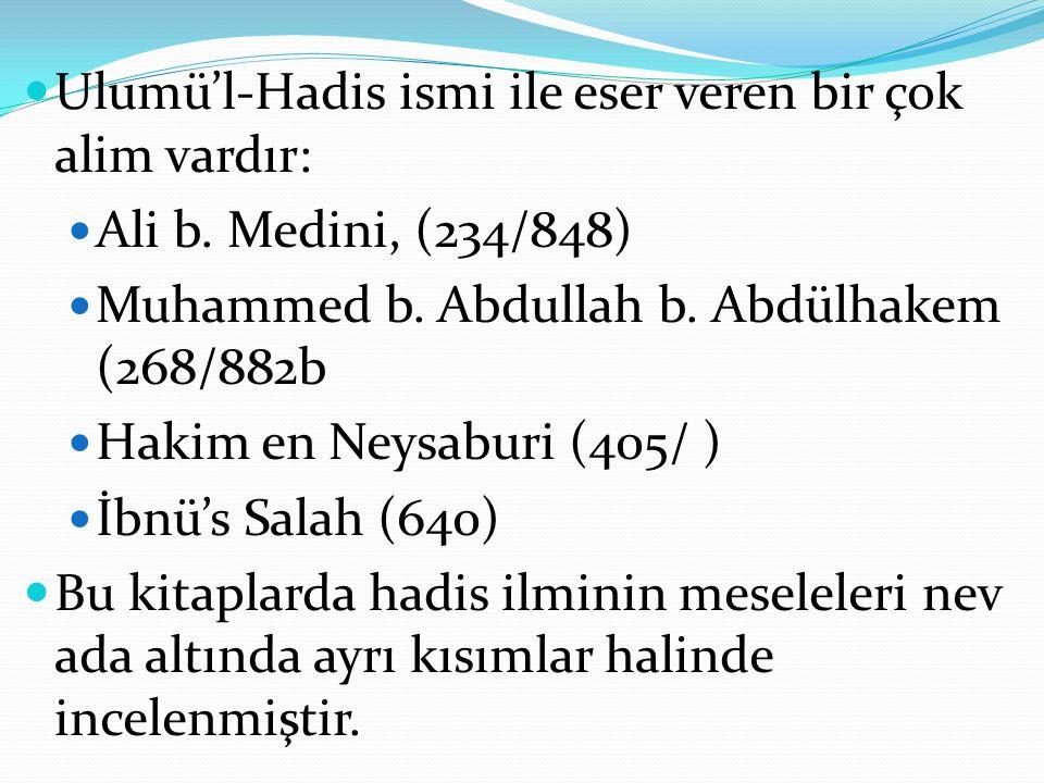 Ulumü'l-Hadis ismi ile eser veren bir çok alim vardır: Ali b. Medini, (234/848) Muhammed b. Abdullah b. Abdülhakem (268/882b Hakim en Neysaburi (405/