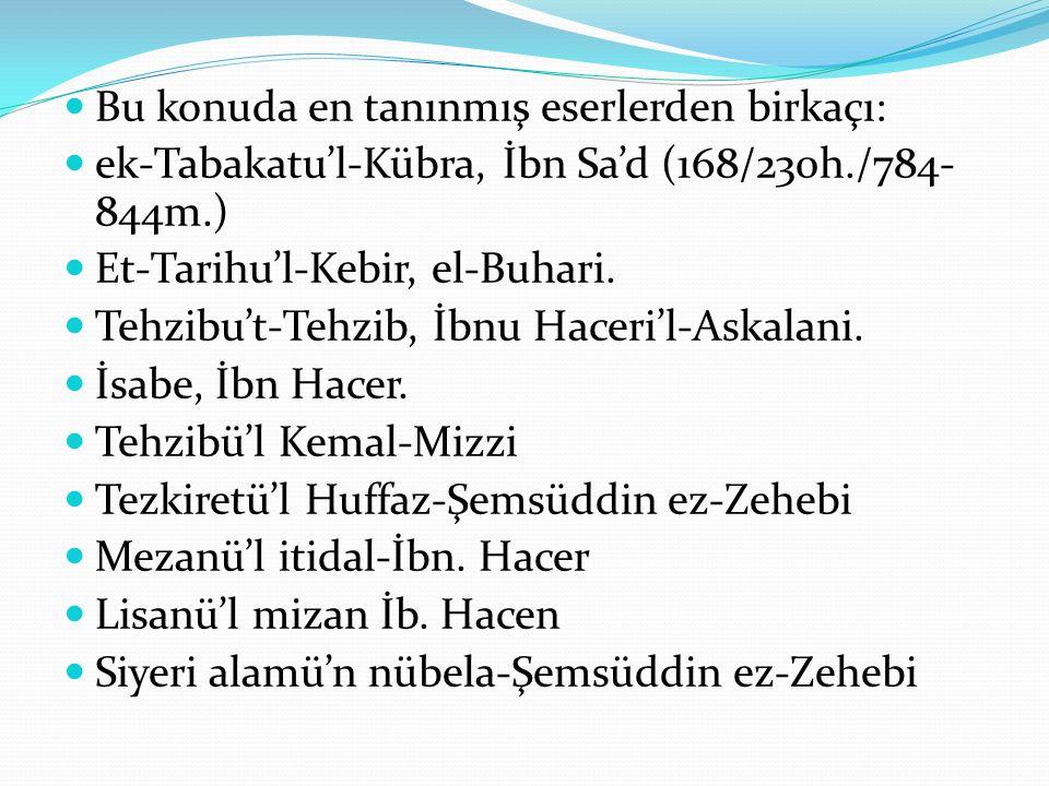 Bu konuda en tanınmış eserlerden birkaçı: ek-Tabakatu'l-Kübra, İbn Sa'd (168/230h./784- 844m.) Et-Tarihu'l-Kebir, el-Buhari. Tehzibu't-Tehzib, İbnu Ha