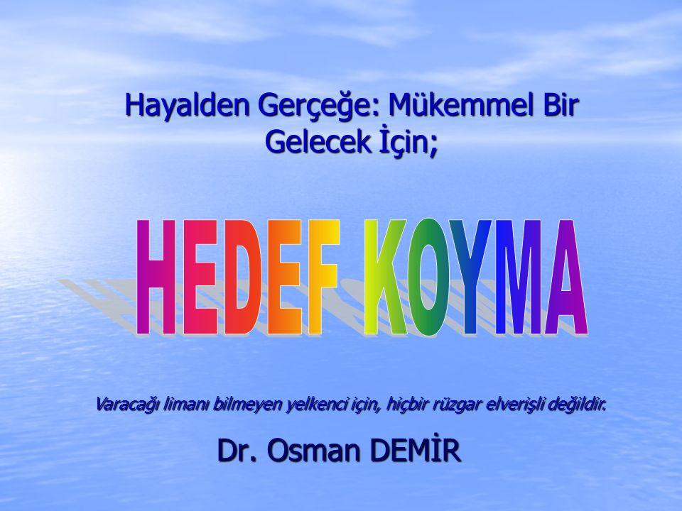 Hayalden Gerçeğe: Mükemmel Bir Gelecek İçin; Dr. Osman DEMİR Varacağı limanı bilmeyen yelkenci için, hiçbir rüzgar elverişli değildir.