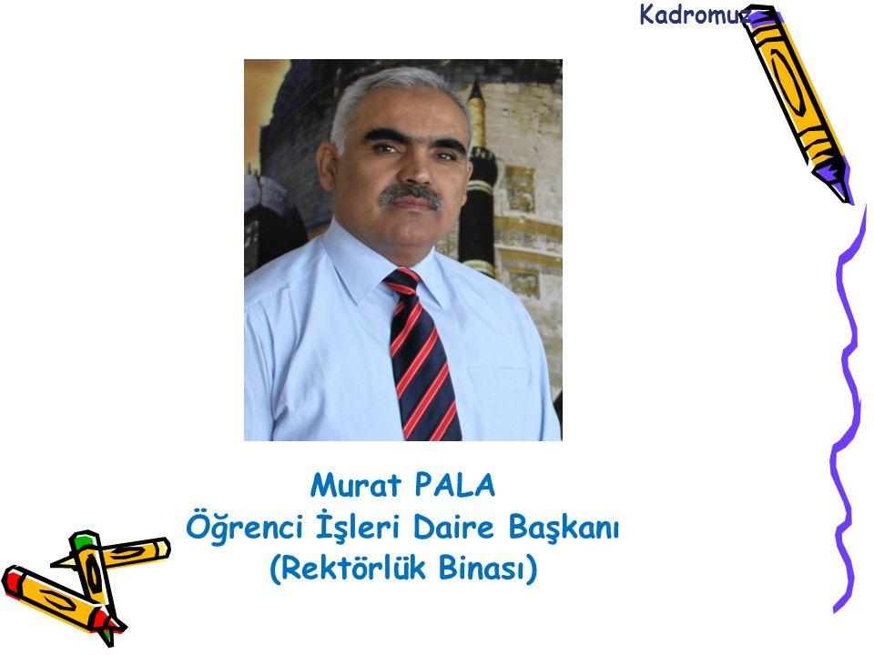 Murat PALA Öğrenci İşleri Daire Başkanı (Rektörlük Binası) Kadromuz