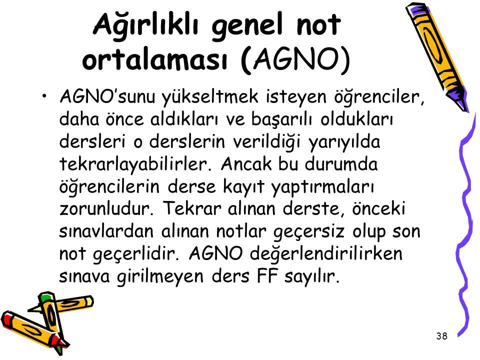 38 Ağırlıklı genel not ortalaması (AGNO) AGNO'sunu yükseltmek isteyen öğrenciler, daha önce aldıkları ve başarılı oldukları dersleri o derslerin veril