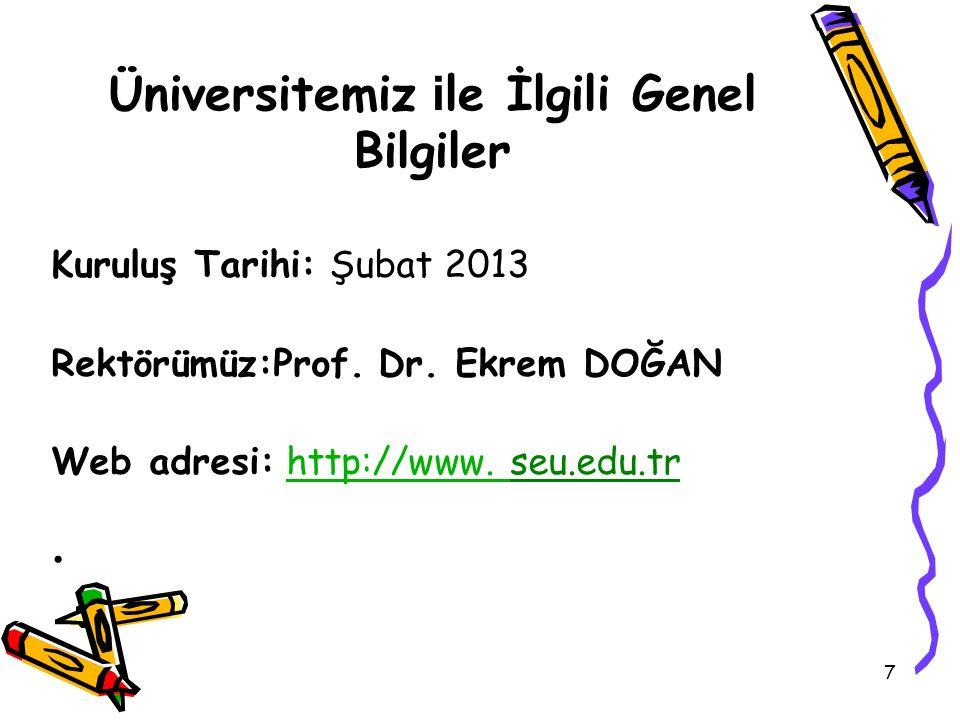 7 Üniversitemiz i le İlgili Genel Bilgiler Kuruluş Tarihi: Şubat 2013 Rektörümüz:Prof. Dr. Ekrem DOĞAN Web adresi: http://www. seu.edu.trhttp://www.