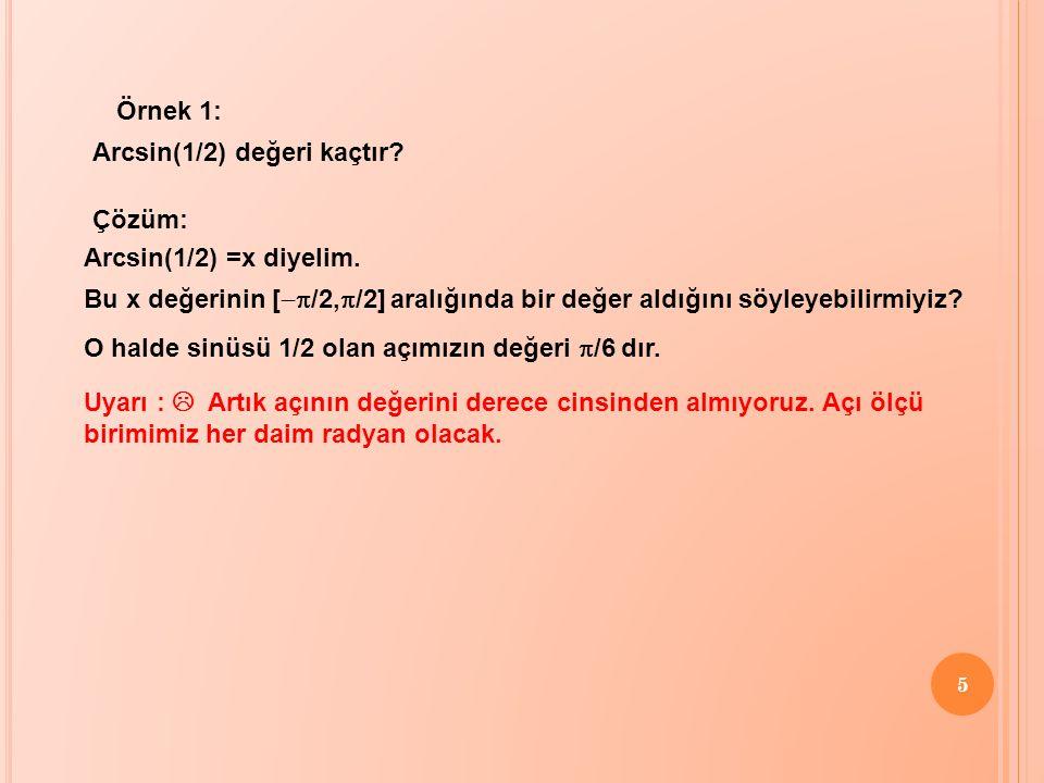 5 Örnek 1: Arcsin(1/2) değeri kaçtır? Çözüm: Arcsin(1/2) =x diyelim. Bu x değerinin [  /2,  /2] aralığında bir değer aldığını söyleyebilirmiyiz? O